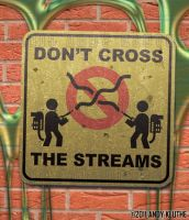 Don't Cross The Streams - sign by AndyKluthe